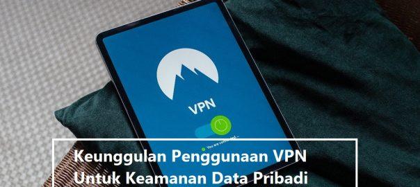 Keunggulan Penggunaan VPN Untuk Keamanan Data Pribadi